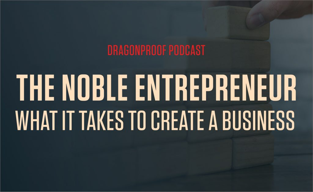 The Noble Entrepreneur: What It Takes to Create a Business