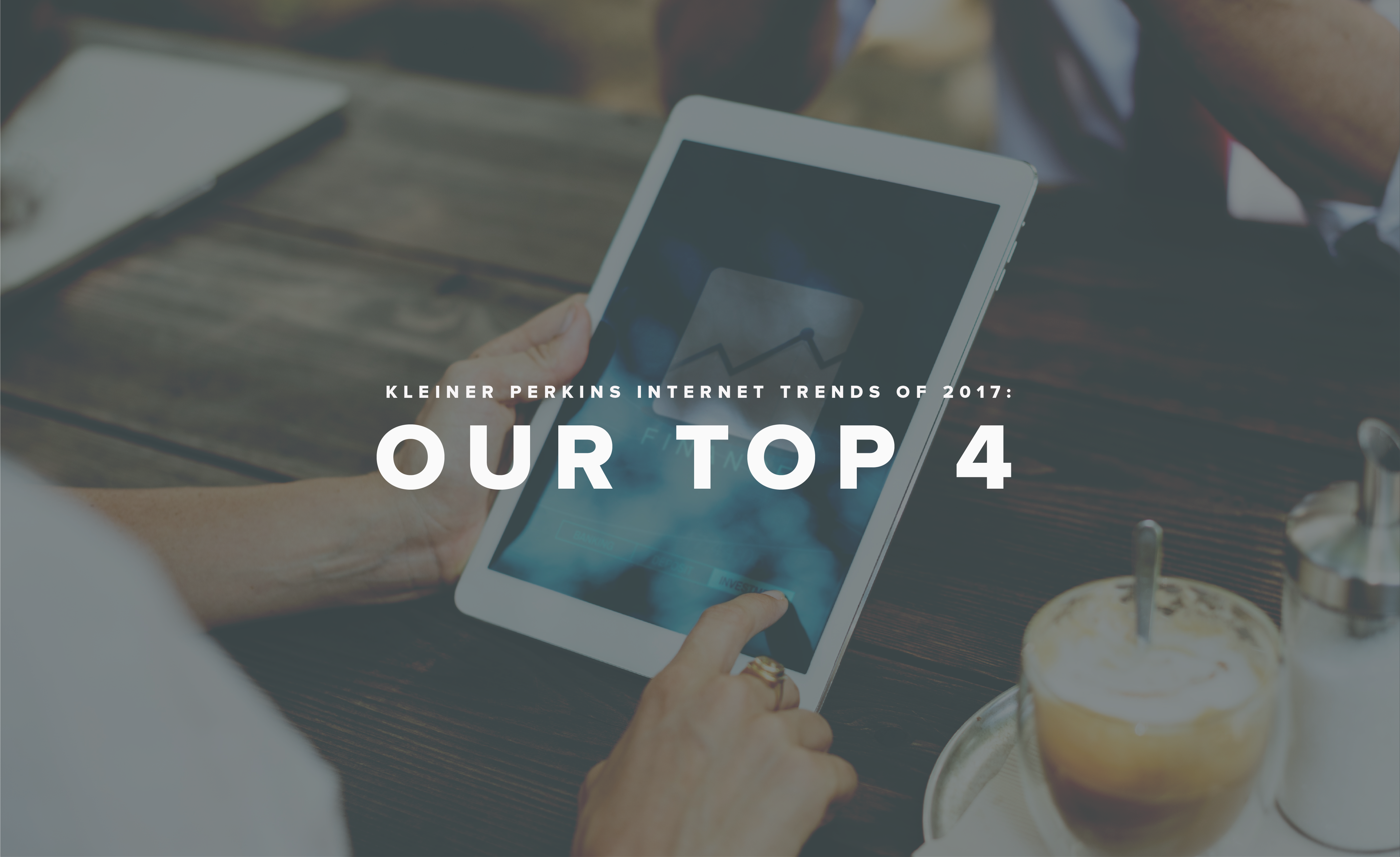 Our top 4 internet trends.