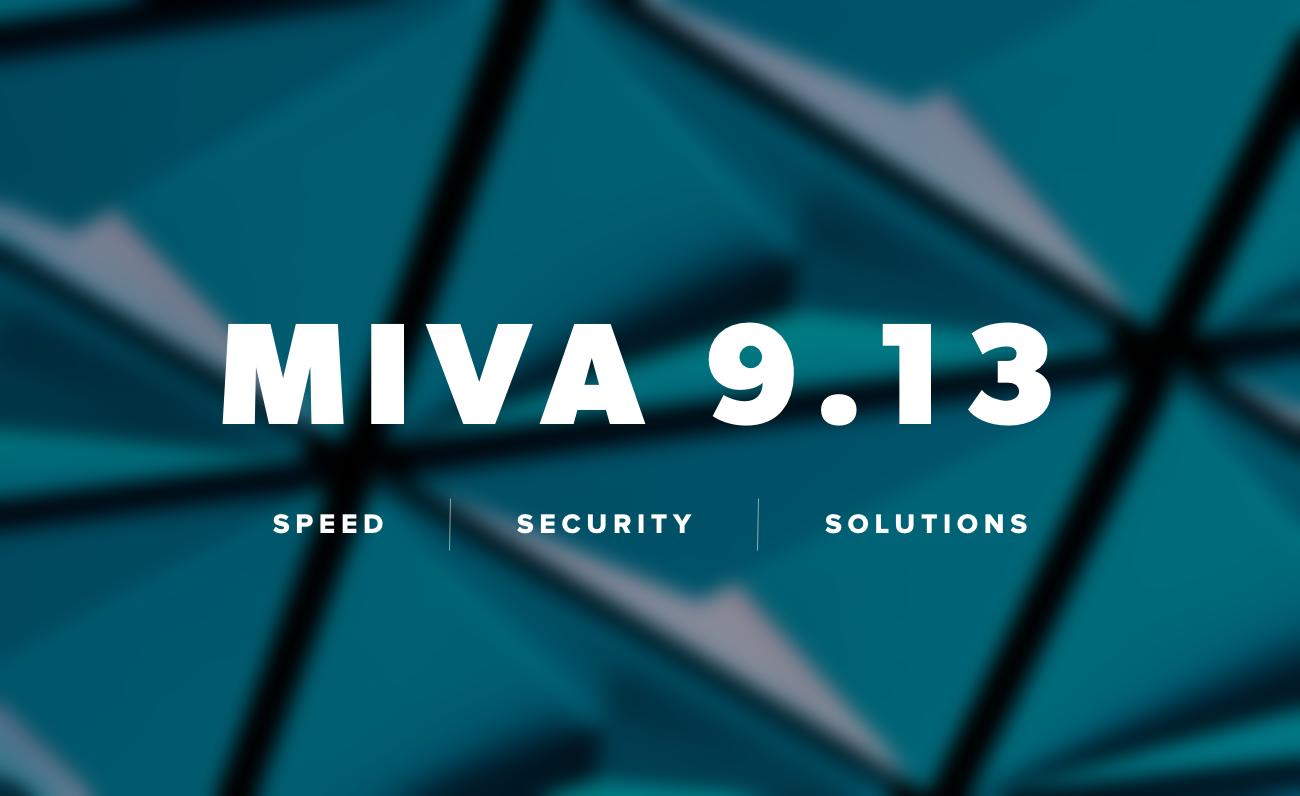 Miva version 9.13 release