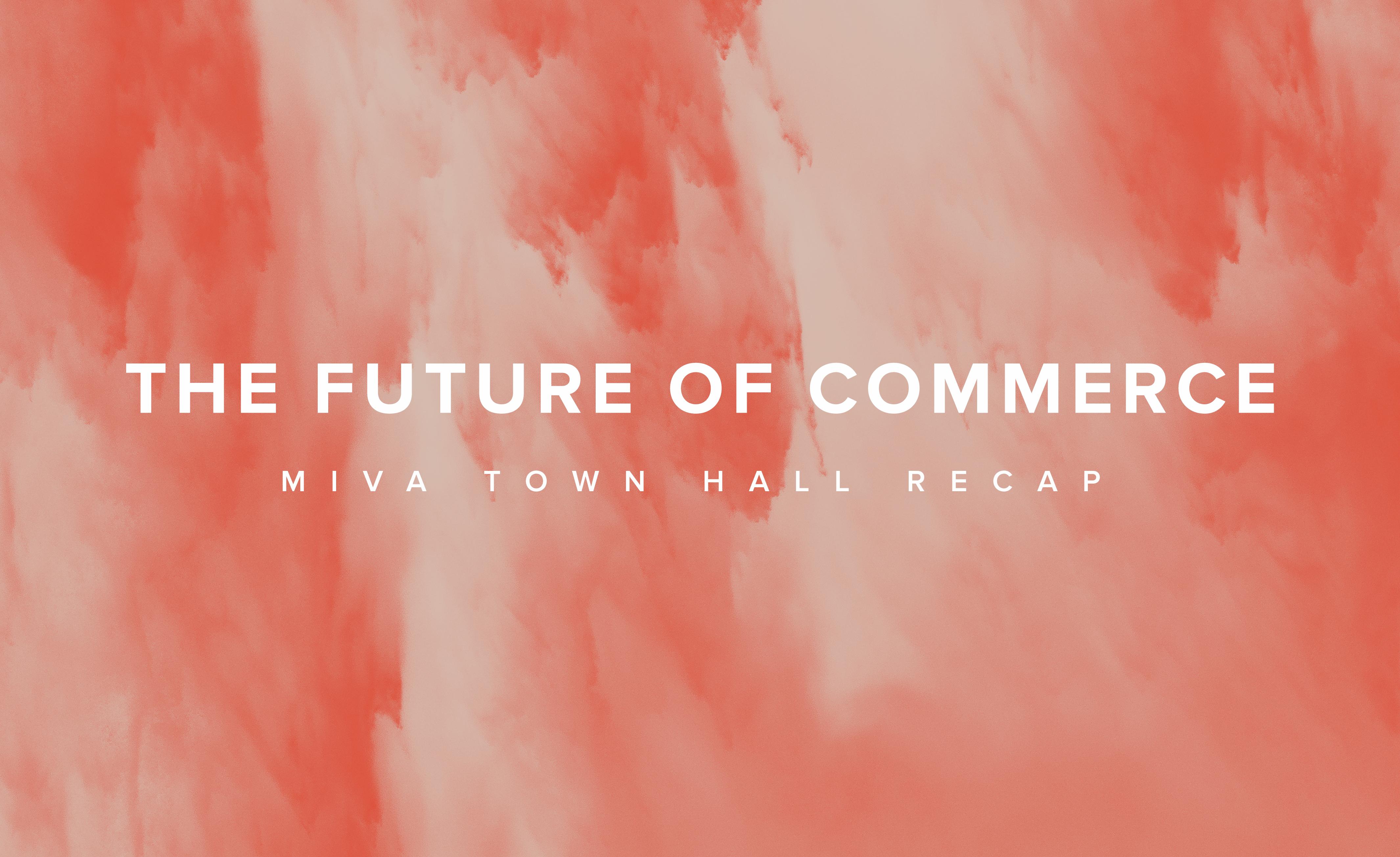 The Future of Commerce - Miva Town Hall recap.