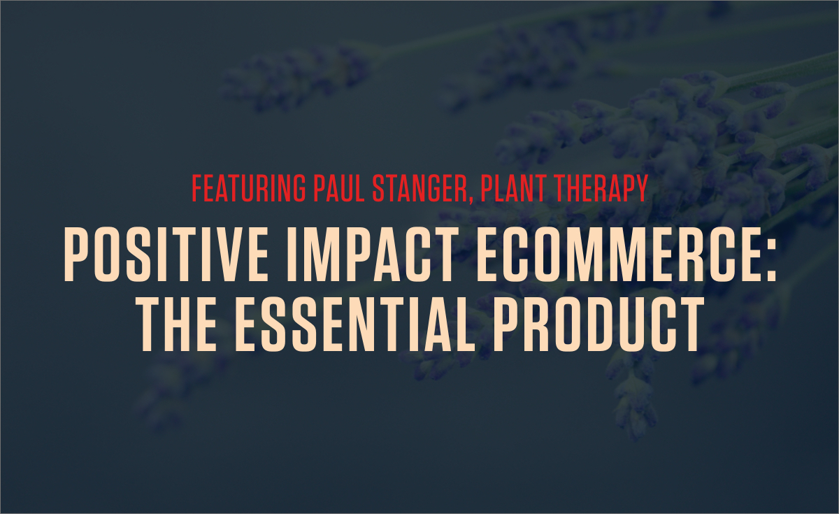 Dragonproof Podcast - Positive Impact Ecommerce featuring Paul Stanger from Plant Therapy