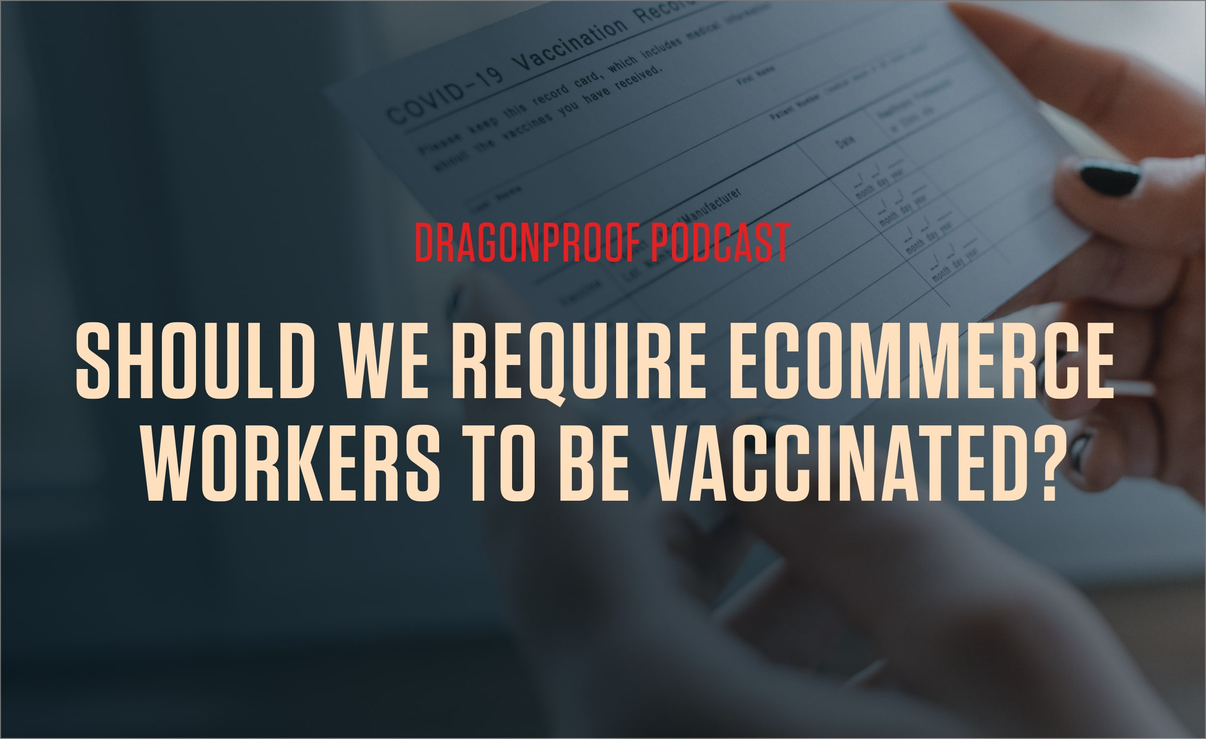 Dragonproof Podcast Title Card - Should We Require Ecommerce Workers To Be Vaccinated?