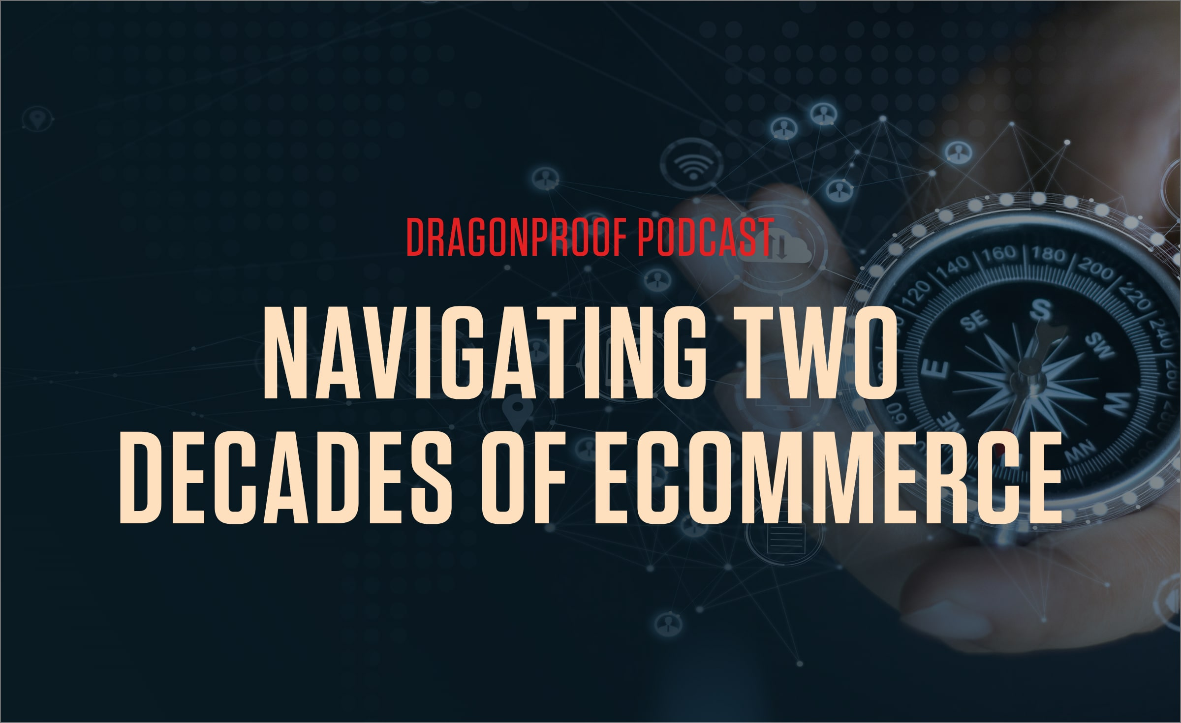 Dragonproof Podcast Title Card - Navigating Two Decades of Ecommerce
