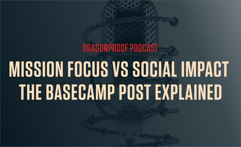 Dragoproof Podcast Title Card - Mission Focus vs Social Impact. The Basecamp Post Explained