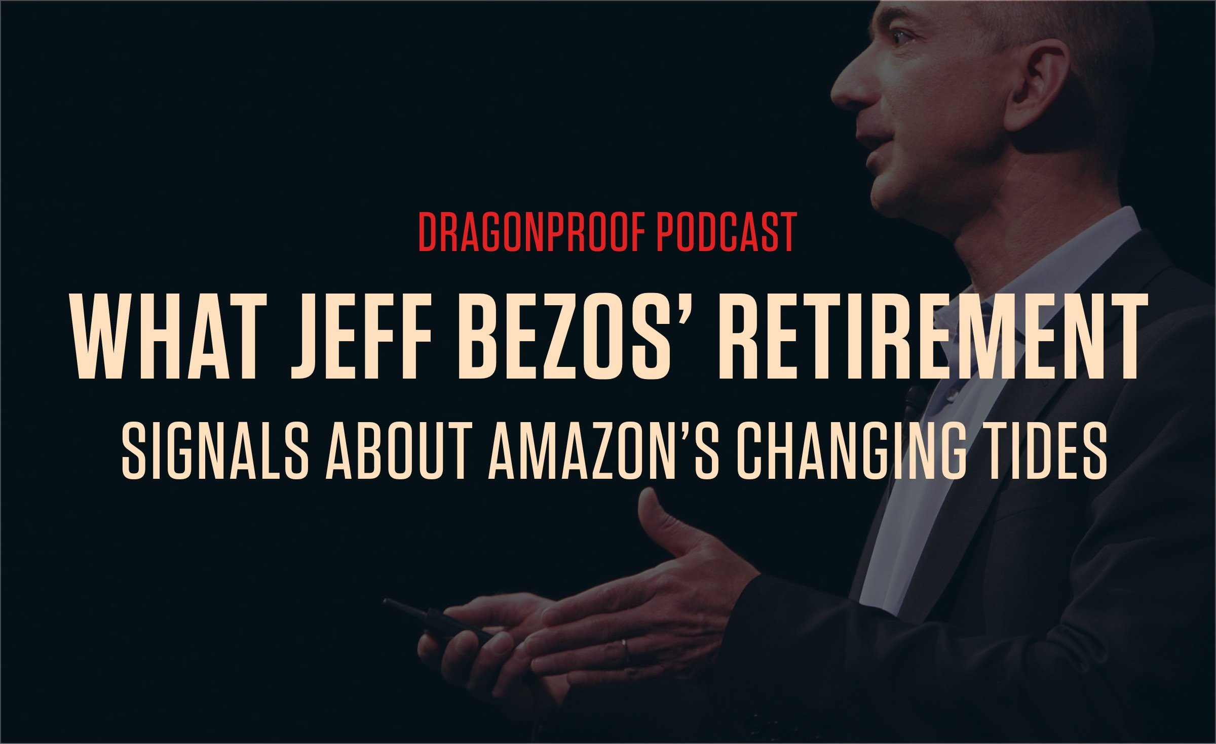 Dragonproof Podcast Title Card - What Jeff Bezos' Retirement Signals About Amazon's Changing Tides