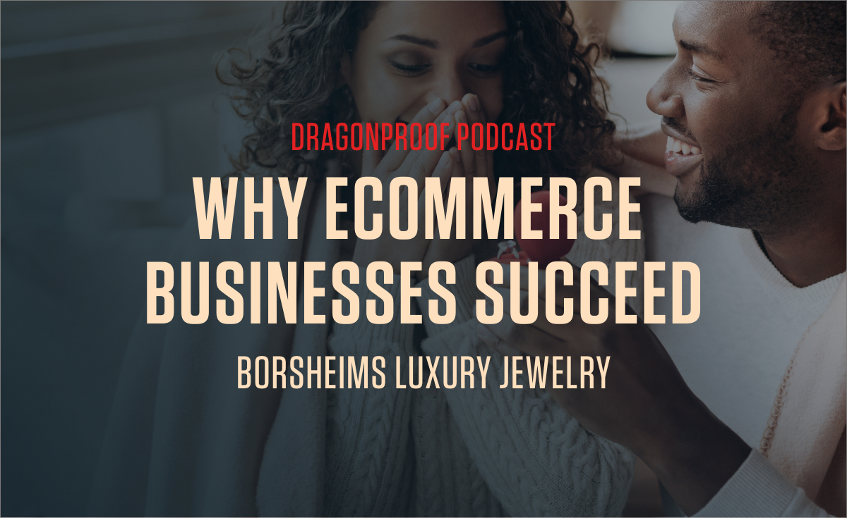 Dragonproof Podcast Title Card - Why Ecommerce Businesses Succeed. Borsheims Luxury Jewelry