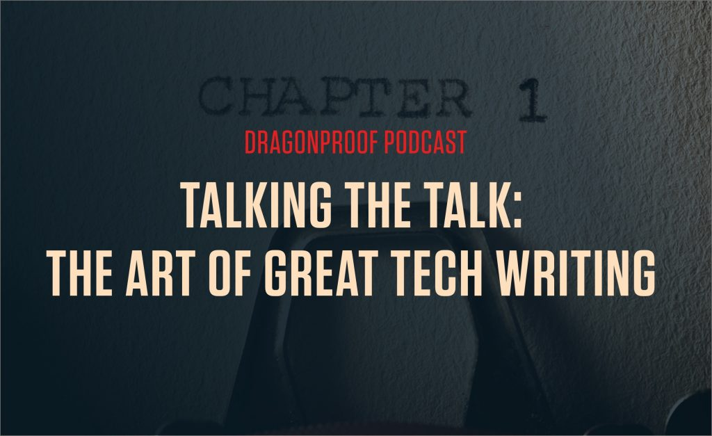 Dragonproof Podcast Title Card - Talking the Talk: The Art of Great Thech Writing