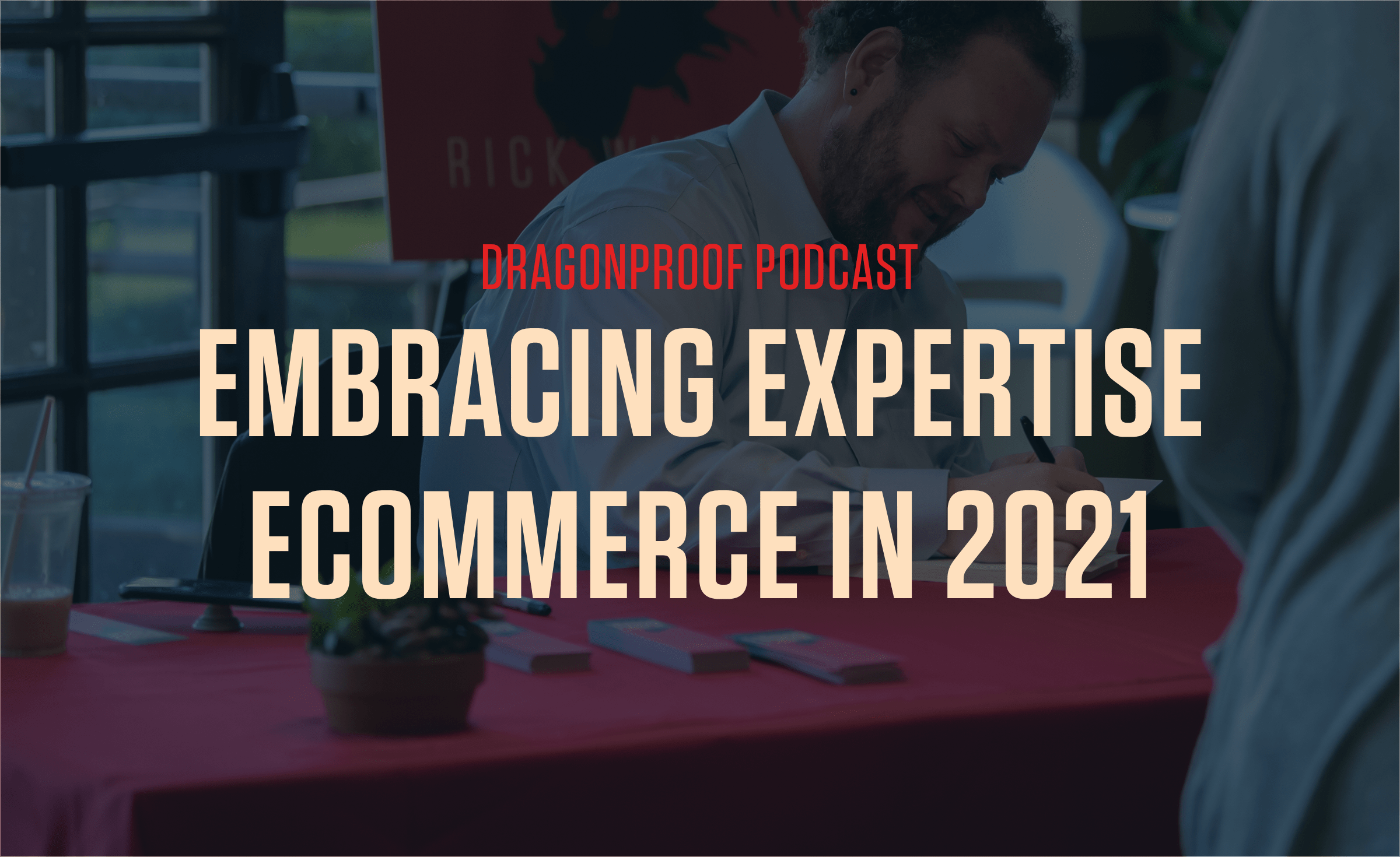 Dragonproof Podcast Title Card - Embracing Expertise Ecommerce in 2021